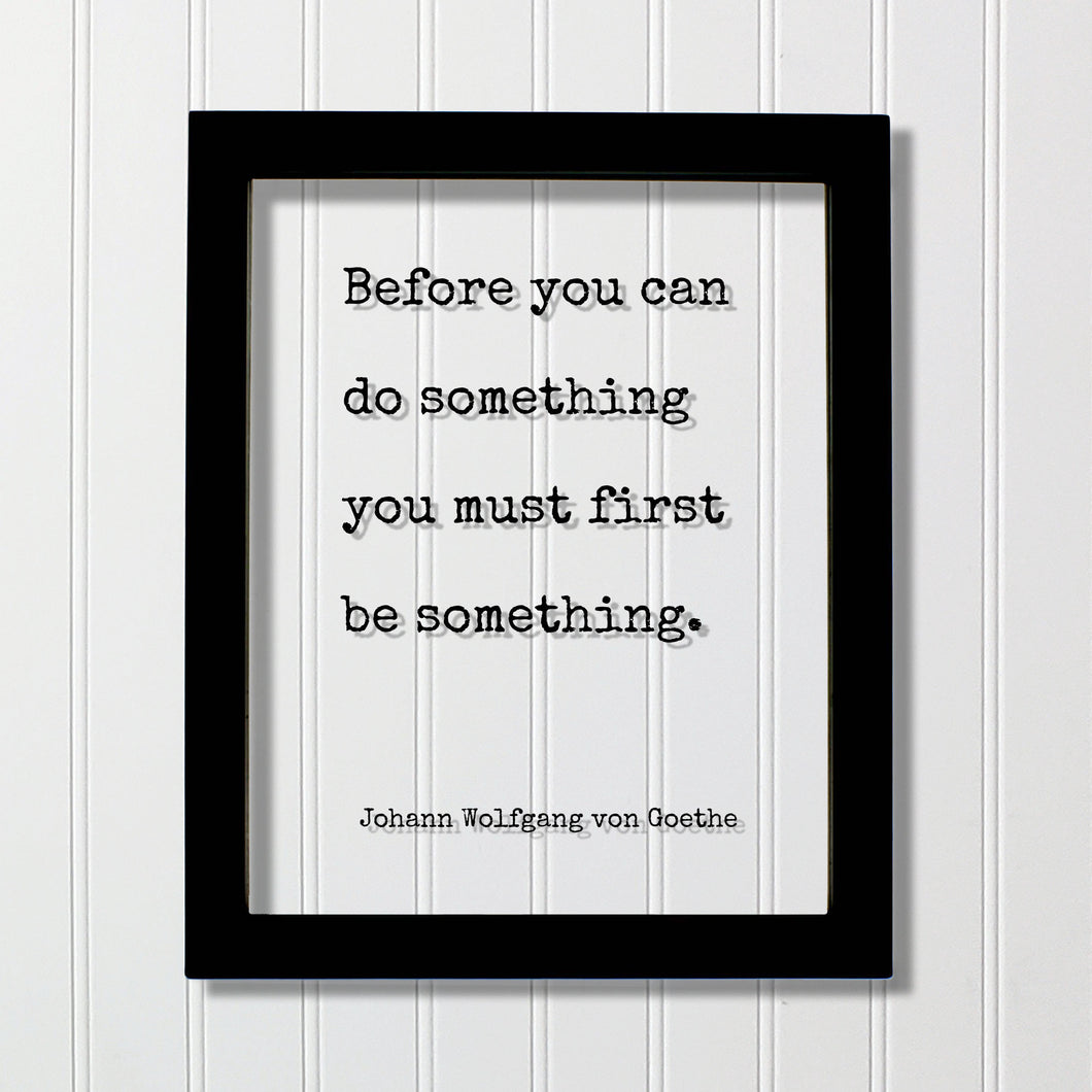 Johann Wolfgang von Goethe - Floating Quote - Before you can do something you must first be something - Motivational Quote - Accomplishment