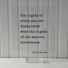 John F. Kennedy - Floating Quote - The rights of every man are diminished when the rights of one man are threatened - Human Rights Equality