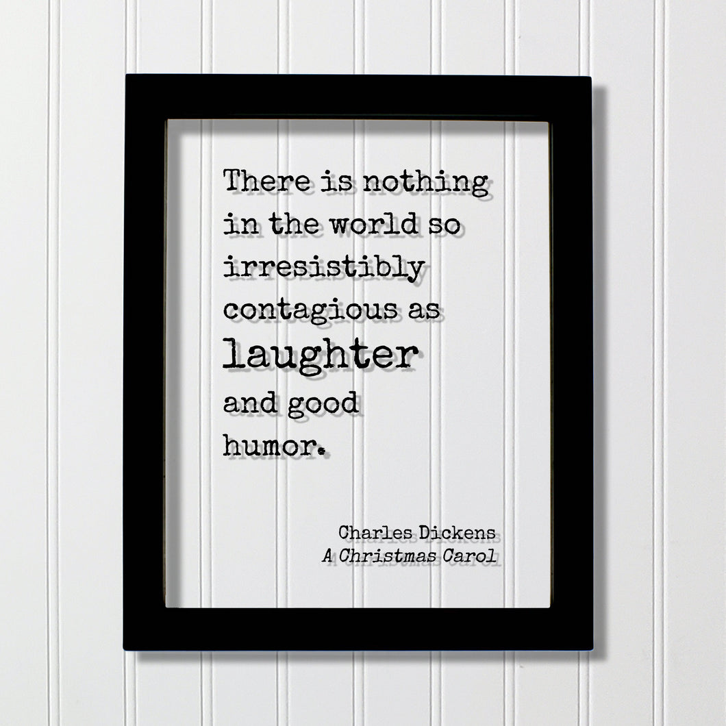 A Christmas Carol - Charles Dickens - There is nothing in the world so irresistibly contagious as laughter and good humor - Holidays Xmas