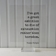 Thomas Carlyle - Floating Quote - I've got a great ambition to die of exhaustion rather than boredom - Grind Hustle Busy Entrepreneur