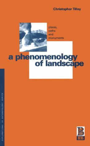 A Phenomenology of Landscape: Places, Paths and Monuments (Explorations in Anthropology)