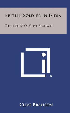 British Soldier In India. The Letters Of Clive Branson