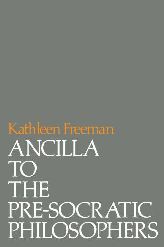 Ancilla to the Pre-Socratic Philosophers: A Complete Translation of the Fragments in Diels, Fragmente der Vorsokratiker: A Complete Translation to