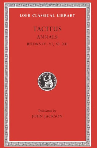 Tacitus: The Annals, Books IV-VI, XI-XII (Loeb Classical Library): Bks. 4-6, 11-12, v.