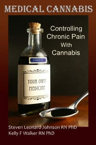 Medical Cannabis for Pain Relief: Controlling Chronic Pain With Cannabis - The Medicinal Alternative to Opioids