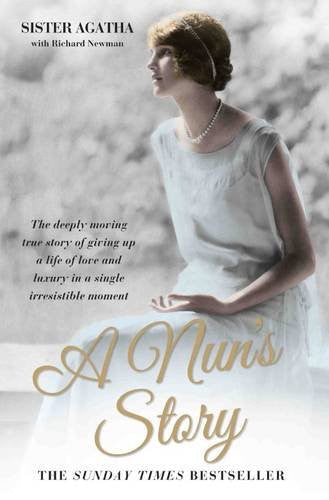 A Nun's Story - The Deeply Moving True Story of Giving Up a Life of Love and Luxury in a Single Irresistible Moment