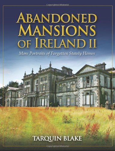 Abandoned Mansions of Ireland II: More Portraits of Forgotten Stately Homes: 2