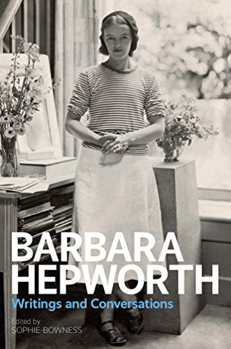 Barbara Hepworth: Writings and Conversations