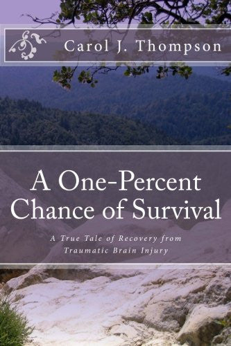 A One-Percent Chance of Survival: A True Tale of Recovery from Traumatic Brain Injury