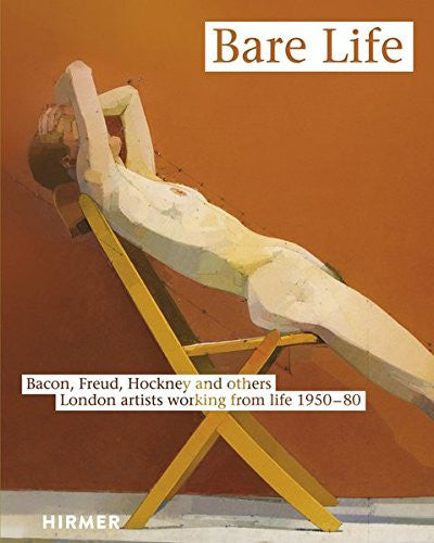 Bare Life: Bacon, Freud, Hockney and others. London artists working from life 1950-80