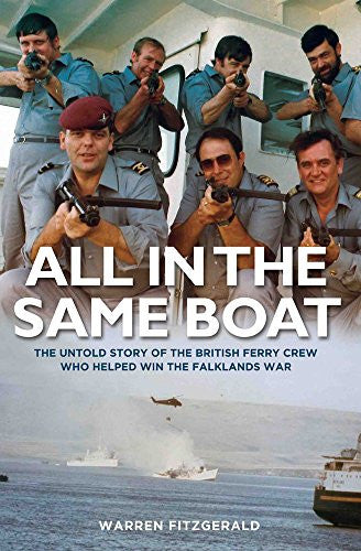 All in the Same Boat: The Untold Story of the British Ferry Crew Who Helped Win the Falklands War