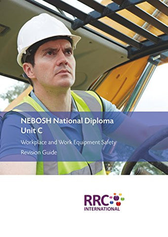 NEBOSH National Diploma: Workplace and Work Equipment Safety Revision Guide: Unit C