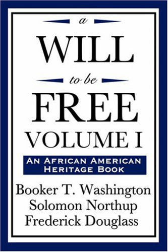 A Will to Be Free, Vol. I: Up From Slavery; Twelve Years a Slave; Narrative of the Life of Frederick Douglass, an American Slave: 1