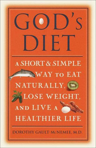 God's Diet: A Short and Simple Way to Eat Naturally, Lose Weight, and Live a Healthier Life