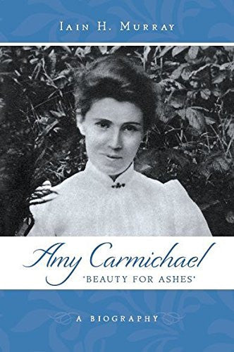 Amy Carmichael: Beauty for Ashes - A Biography