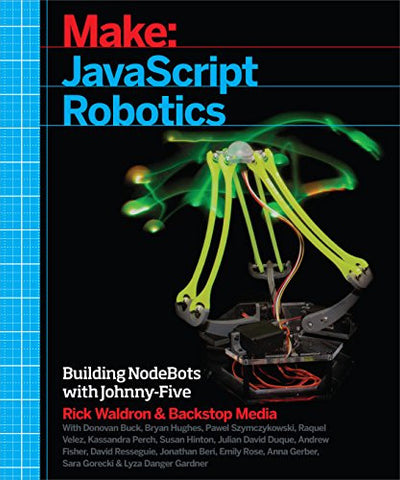 JavaScript Robotics: Building NodeBots with Johnny-Five, Raspberry Pi, Arduino, and BeagleBone (Make)