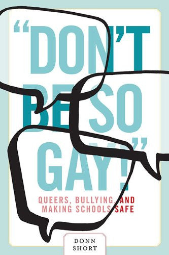 """Don't Be So Gay!"": Queers, Bullying, and Making Schools Safe (Law and Society)"