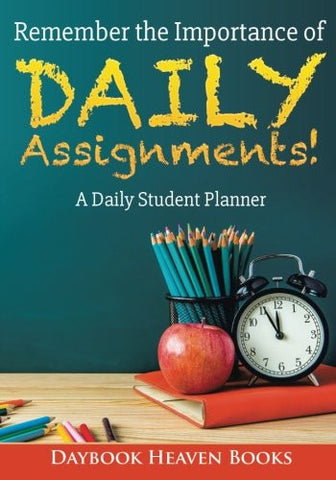 Remember the Importance of Daily Assignments! A Daily Student Planner