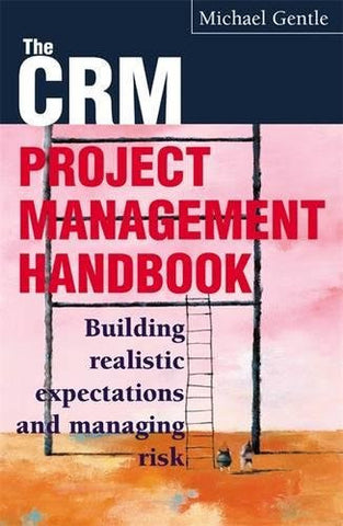 CRM Project Management: Building Realistic Expectations and Managing Risk