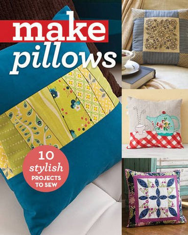 Make Pillows: 10 Stylish Projects to Sew (Make : Technology on Your Time) (Make Series)