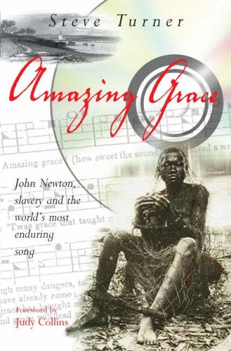 Amazing Grace: John Newton, Slavery and the World's Most Enduring Song