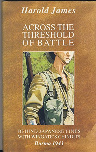 Across the Threshold of Battle: Behind Japanese Lines with Wingate's Chindits - Burma 1943