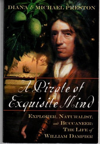 A Pirate Of Exquisite Mind: The Life Of William  Dampier