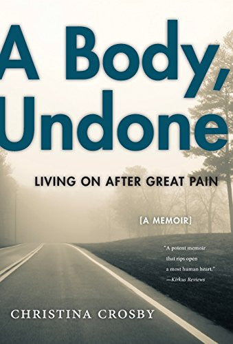 A Body, Undone: Living On After Great Pain (Sexual Cultures)