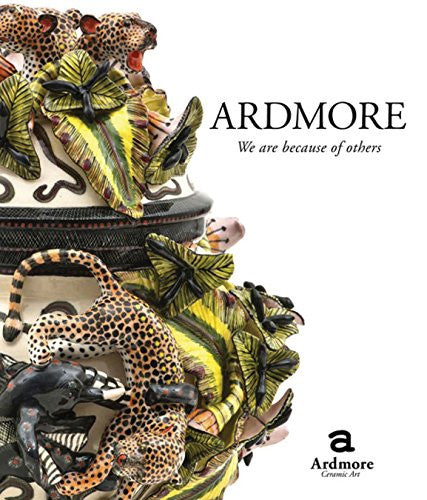 Ardmore - We are Because of Others: The Story of Fee Halsted and Ardmore Ceramic Art