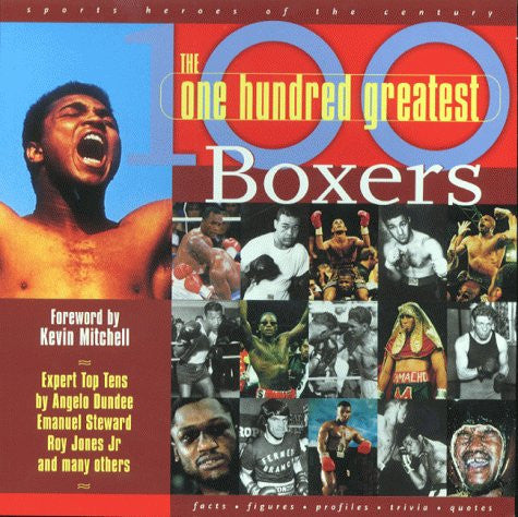 100 Greatest Boxers: The Ultimate Boxing Who's Who to Settle Every Argument and Start 100 More! (Sports Heroes of the Century)