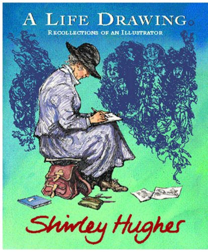 A Life Drawing: Autobiography of Shirley Hughes