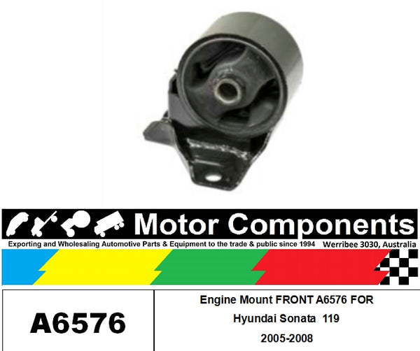 Engine Mount FRONT A6576 FOR Hyundai Sonata  119  2005-2008