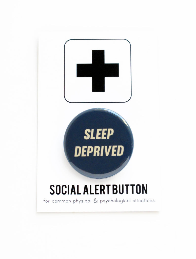 SLEEP DEPRIVED pinback button