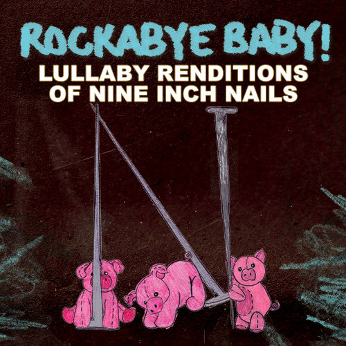 Rockabye Baby Lullaby Renditions of Nine Inch Nails