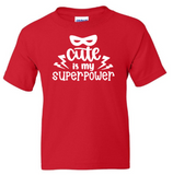 Cute is my Superpower Youth T-Shirt