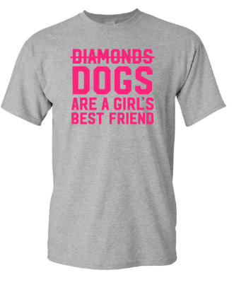 DOGS ARE A GIRL'S BEST FRIEND T-SHIRT