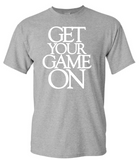 Get Your Game On T-Shirt