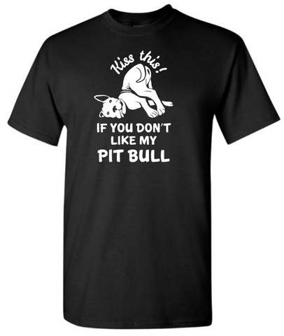 KISS THIS IF YOU DON'T LIKE MY PITBULL T-SHIRT