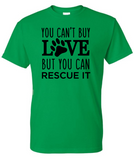 YOU CAN'T BUY LOVE BUT YOU CAN RESCUE IT T-SHIRT