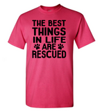 The Best Things In Life Are Rescued T-Shirt