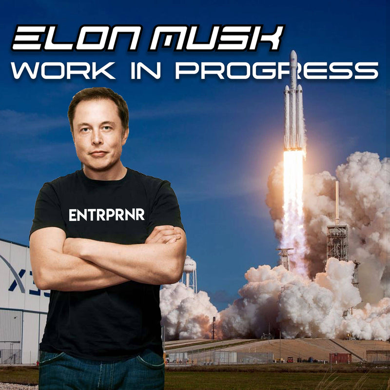 ELON MUSK - WORK IN PROGRESS
