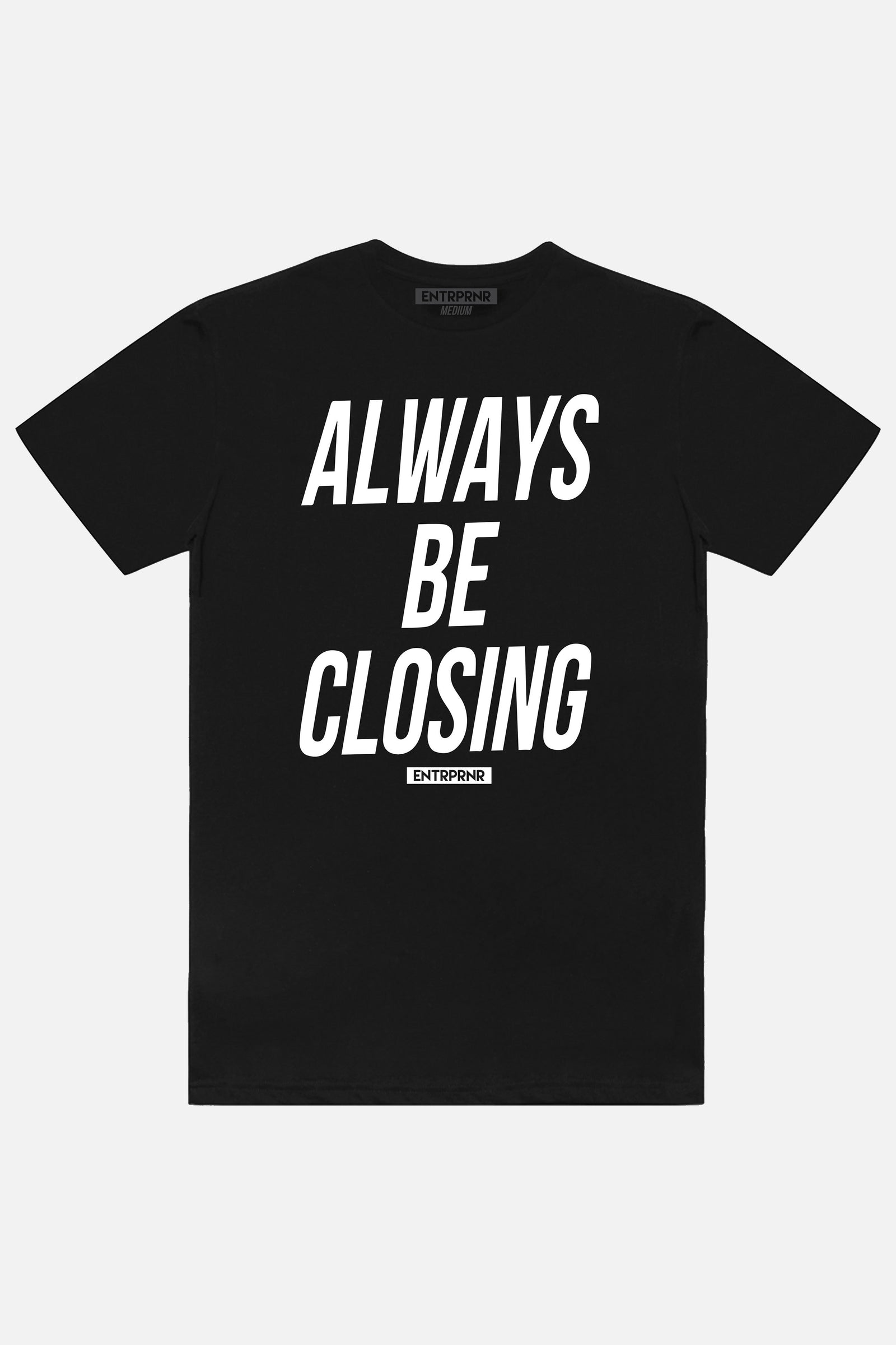 Always Be Closing ENTRPRNR Tee - Black - ENTRPRNR® | The Entrepreneur's Clothing Brand. | Stagnancy is the Enemy. Action is King.