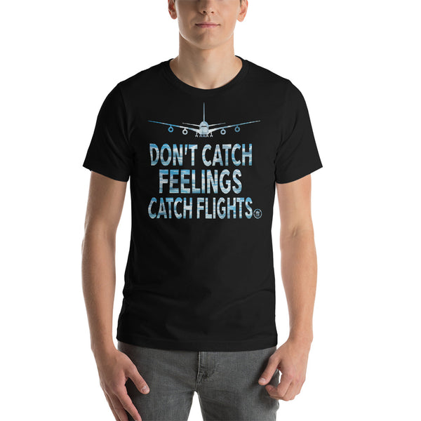 """Don't Catch Feelings, Catch Flights"" Short-Sleeve Unisex T-Shirt"