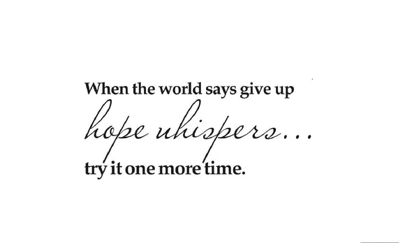 When The World Says Give Up,Try It One More Time Inspiring Quote Wall decal