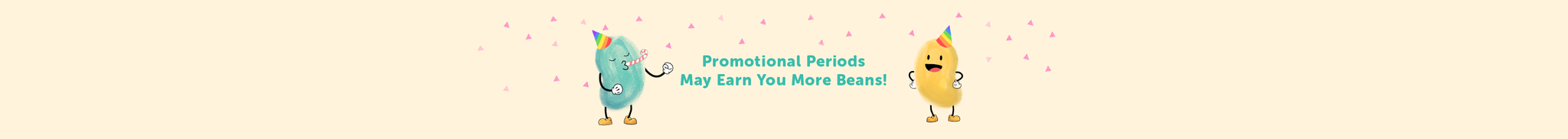 Promotion Periods - May Earn You More Beans!