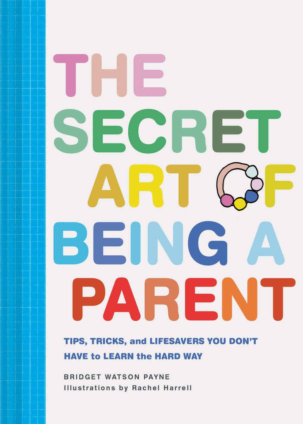 The Secret Art of Being a Parent: Tips, Tricks, and Lifesavers You Don't Have to Learn the Hard Way- Me Books Asia Store