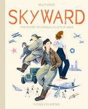 Skyward: The Story of Female Pilots in WWII - Me Books Asia Store