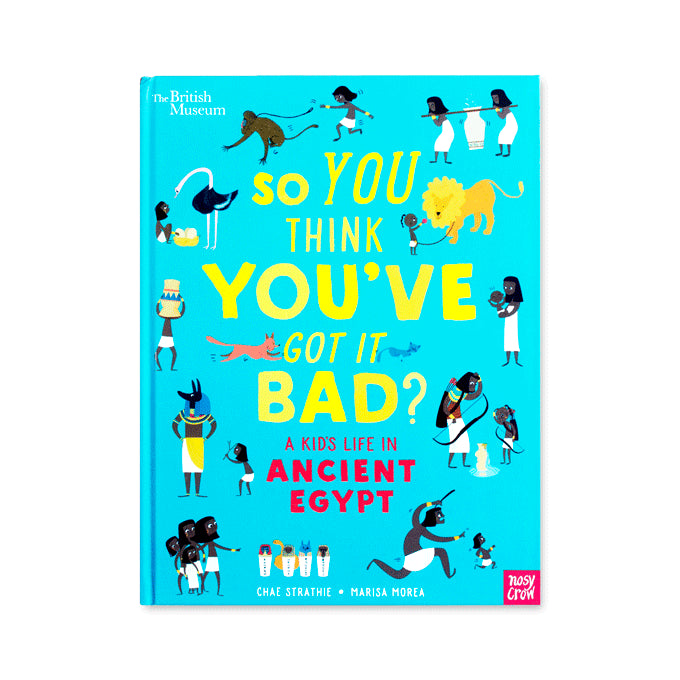 So You Think You've Got It Bad? a Kid's Life in Ancient Egypt - 9781788001359 - Me Books Asia Store