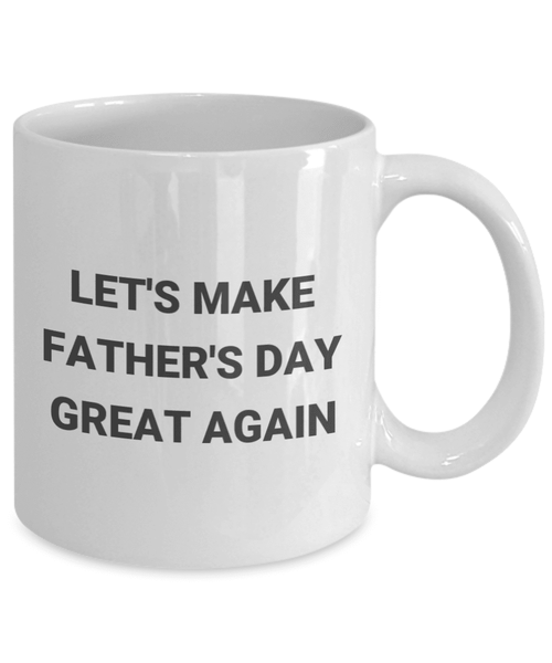 Let's Make Father's Day Great Again Coffee Mug