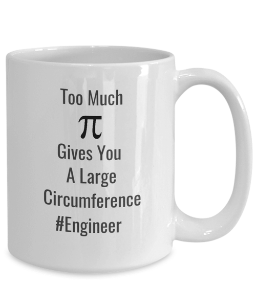Engineer Funny Too Much Pie Coffee Mug